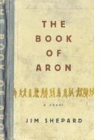 JIM SHEPARD: THE BOOK OF ARON