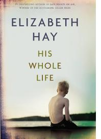 ELIZABETH HAY: HIS WHOLE LIFE