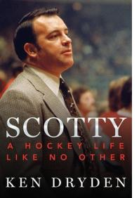 KEN DRYDEN: SCOTTY - A HOCKEY LIFE LIKE NO OTHER