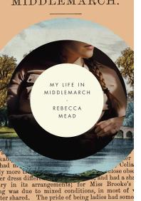 REBECCA MEAD: MY LIFE IN MIDDLEMARCH
