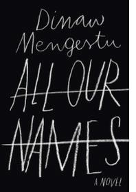 DINAW MENGESTU: ALL OUR NAMES